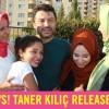 Good News ! Taner Kılıç Released