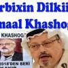 Warbixin Xasaasi Ah Dilkii Wariye Jamaal Khashoggi